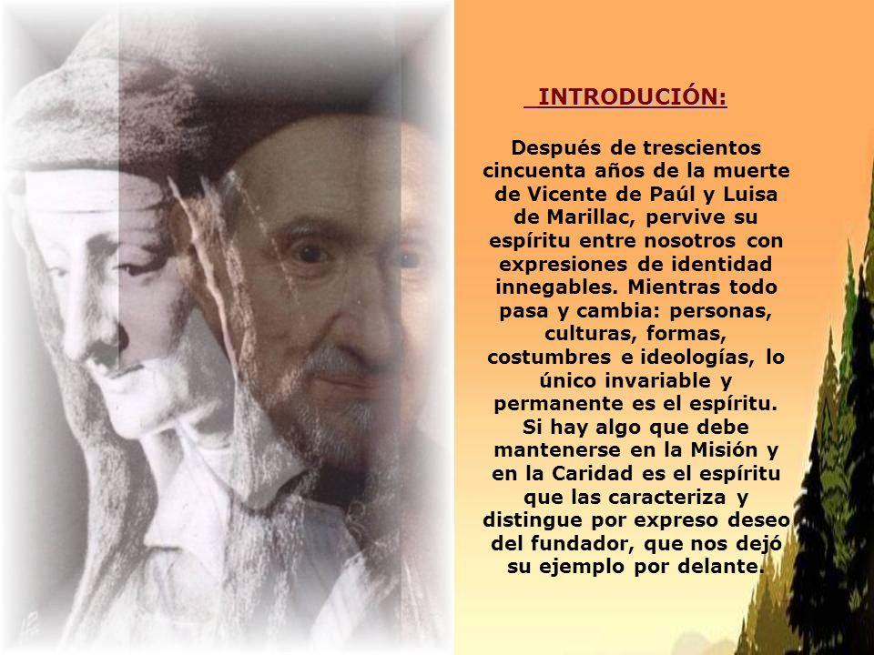 INTRODUCIÓN: INTRODUCIÓN: Después de trescientos cincuenta años de la muerte de Vicente de Paúl y Luisa de Marillac, pervive su espíritu entre nosotros con expresiones de identidad innegables.