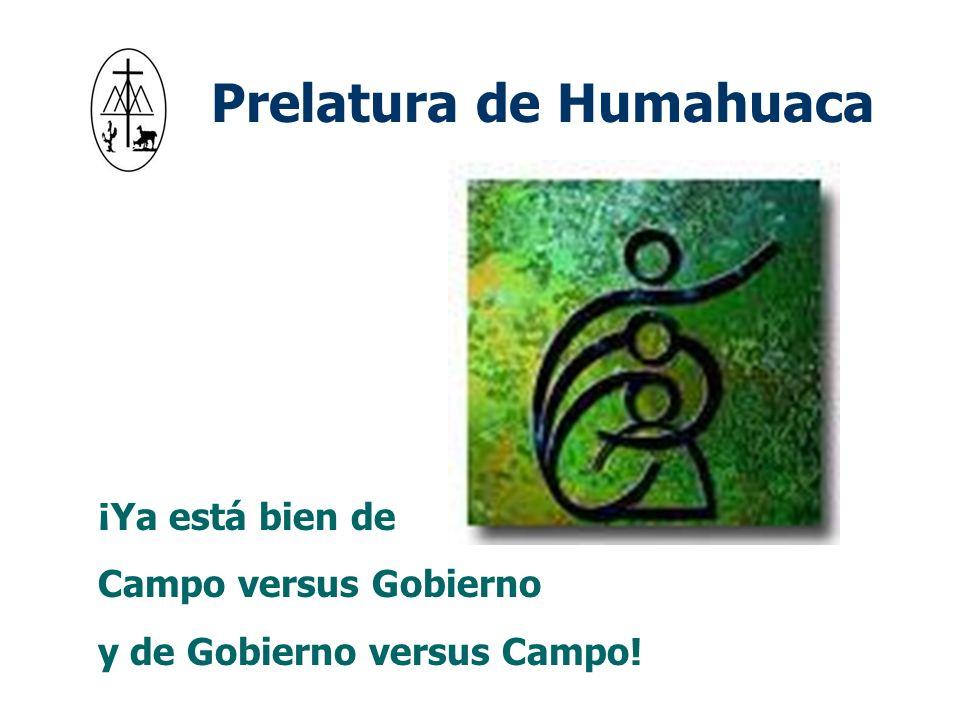 Prelatura de Humahuaca ¡Ya está bien de Campo versus Gobierno y de Gobierno versus Campo!