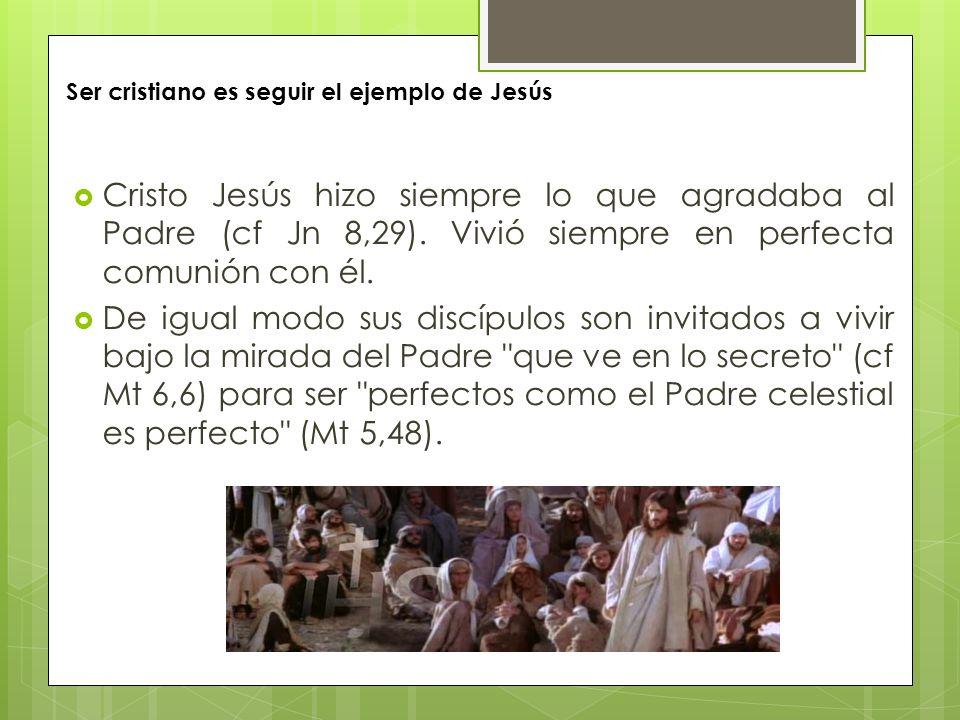 Cristo Jesús hizo siempre lo que agradaba al Padre (cf Jn 8,29).