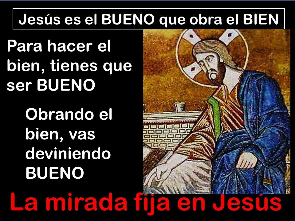 Para Jesús hacer el BIÉN es lo más importante Criticado per curar en sábado, Jesús dice que hacer el BIÉN es la primera ley que debemos cumplir La primera tarea de la vida es OBRAR EL BIÉN