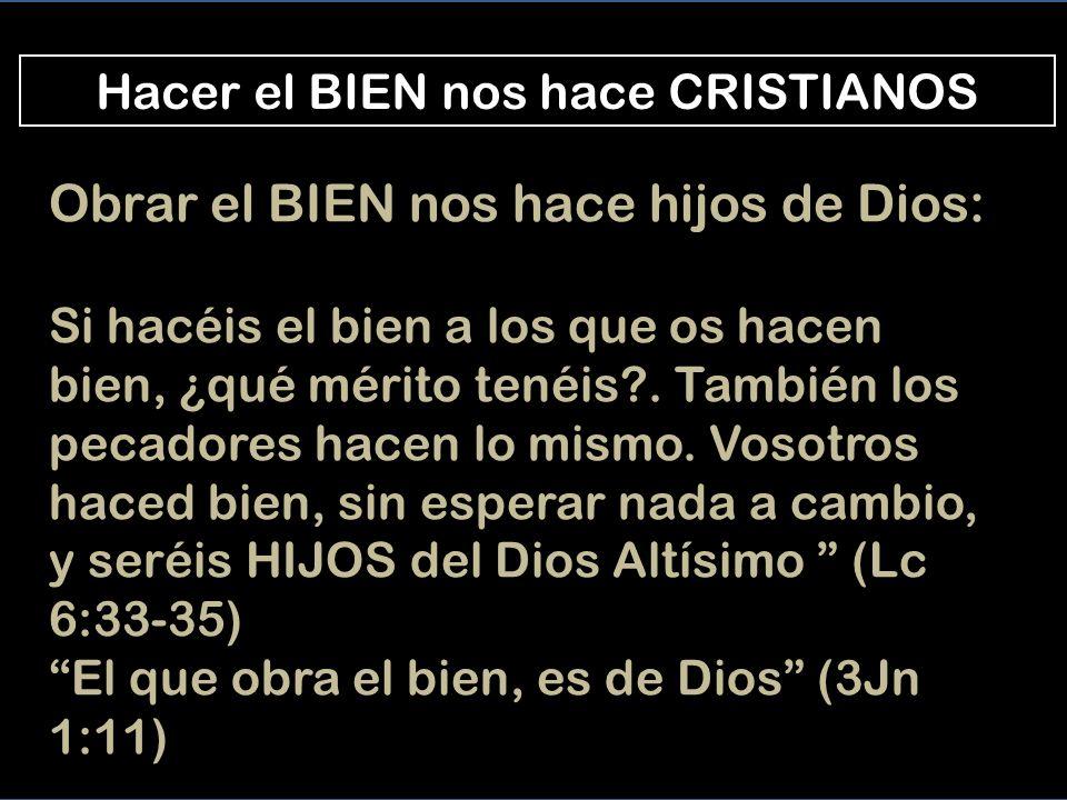 Jesús es el BUENO que obra el BIEN Para hacer el bien, tienes que ser BUENO Obrando el bien, vas deviniendo BUENO La mirada fija en Jesús
