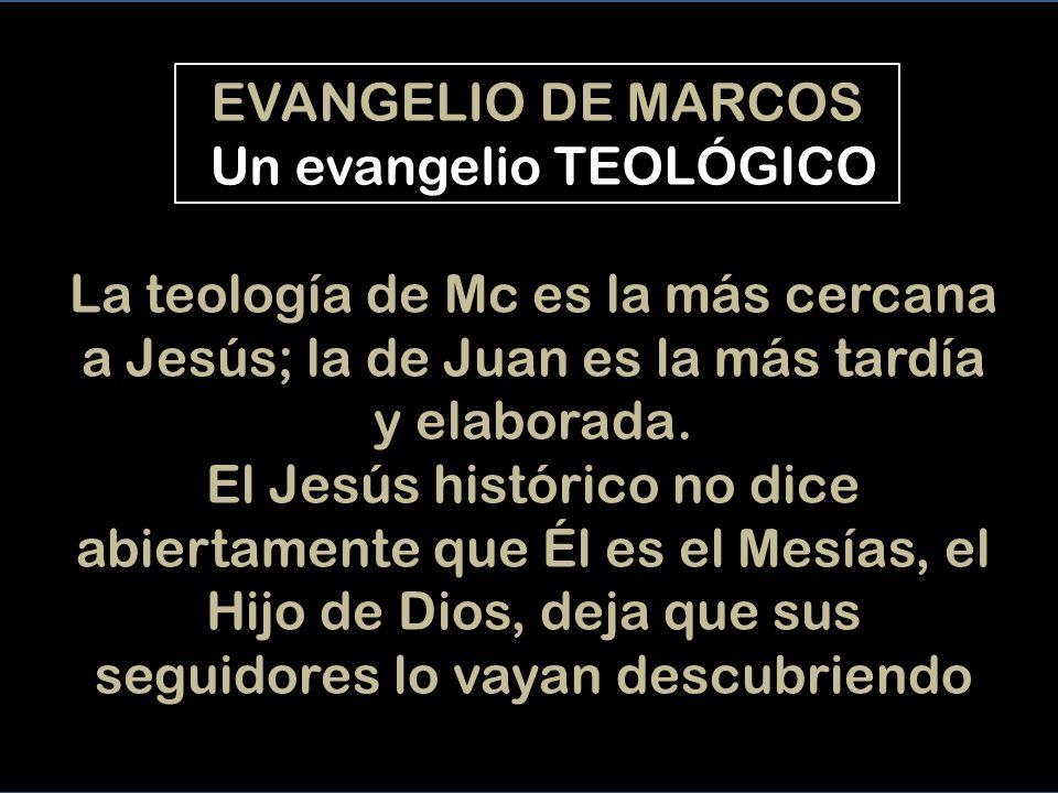 La teología de Mc es la más cercana a Jesús; la de Juan es la más tardía y elaborada.