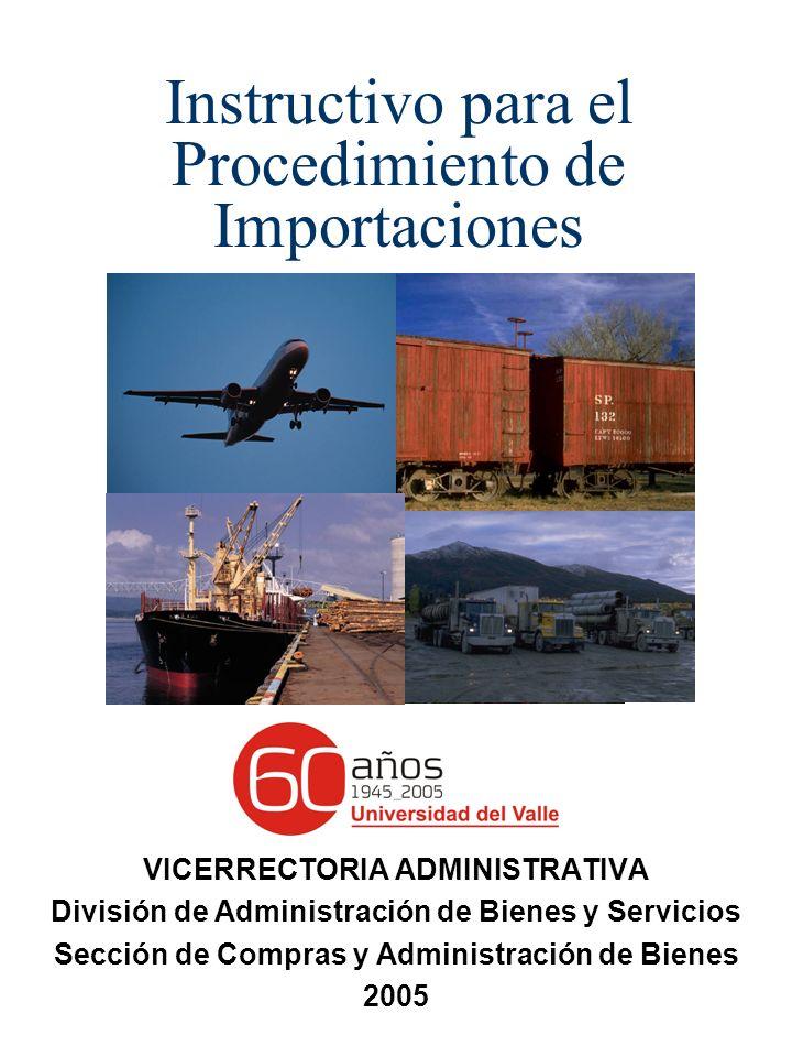 Instructivo para el Procedimiento de Importaciones VICERRECTORIA ADMINISTRATIVA División de Administración de Bienes y Servicios Sección de Compras y Administración de Bienes 2005