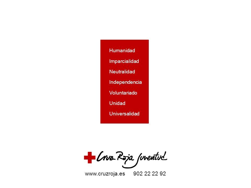 Humanidad Imparcialidad Neutralidad Independencia Voluntariado Unidad Universalidad www.cruzroja.es 902 22 22 92