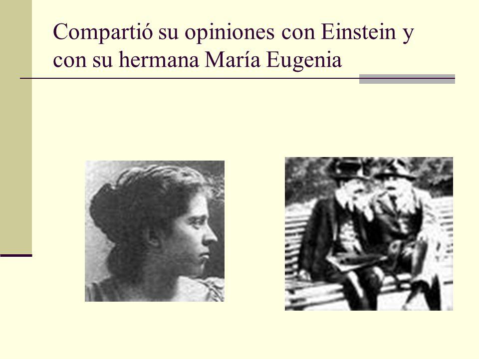 Compartió su opiniones con Einstein y con su hermana María Eugenia