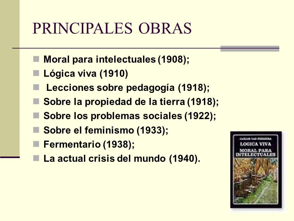 PRINCIPALES OBRAS Moral para intelectuales (1908); Lógica viva (1910) Lecciones sobre pedagogía (1918); Sobre la propiedad de la tierra (1918); Sobre los problemas sociales (1922); Sobre el feminismo (1933); Fermentario (1938); La actual crisis del mundo (1940).