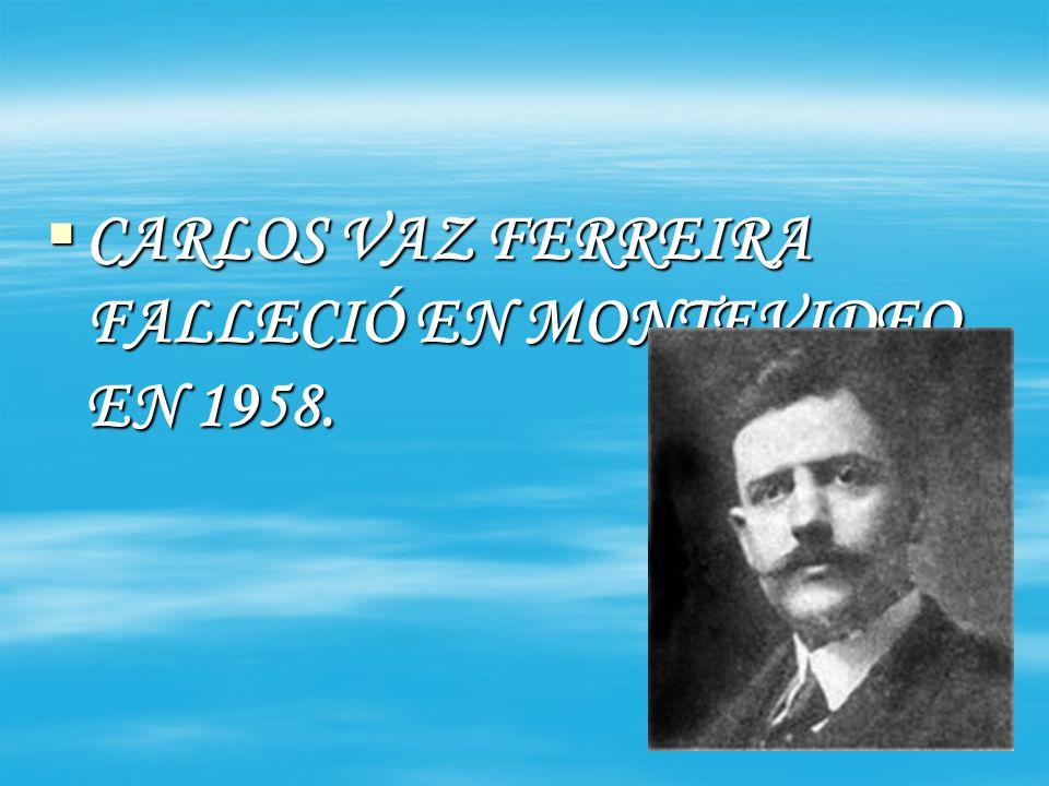 CARLOS VAZ FERREIRA FALLECIÓ EN MONTEVIDEO EN 1958.