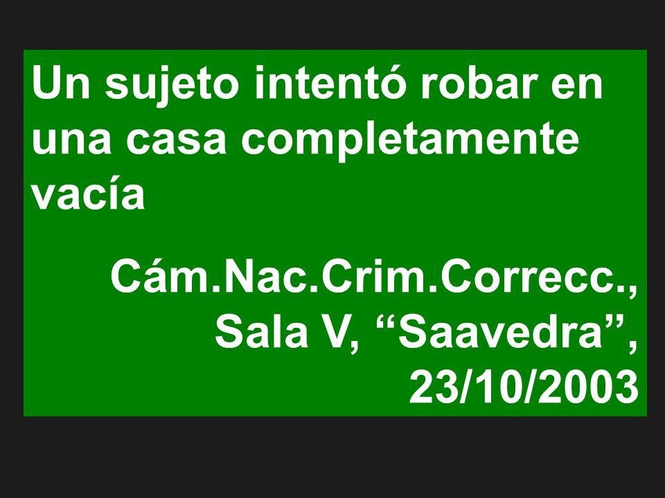 Un sujeto intentó robar en una casa completamente vacía Cám.Nac.Crim.Correcc., Sala V, Saavedra, 23/10/2003