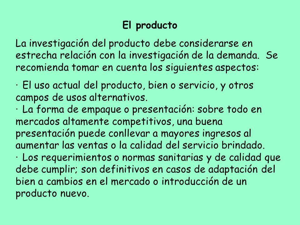 El producto La investigación del producto debe considerarse en estrecha relación con la investigación de la demanda. Se recomienda tomar en cuenta los