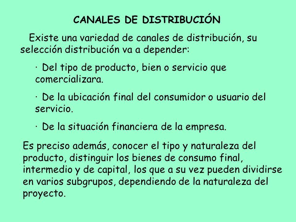 CANALES DE DISTRIBUCIÓN Existe una variedad de canales de distribución, su selección distribución va a depender: · Del tipo de producto, bien o servic