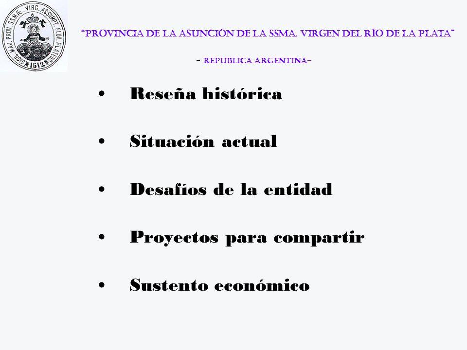 Provincia de la Asunción de la Ssma. Virgen del Río de la Plata - Republica Argentina- Reseña histórica Situación actual Desafíos de la entidad Proyec