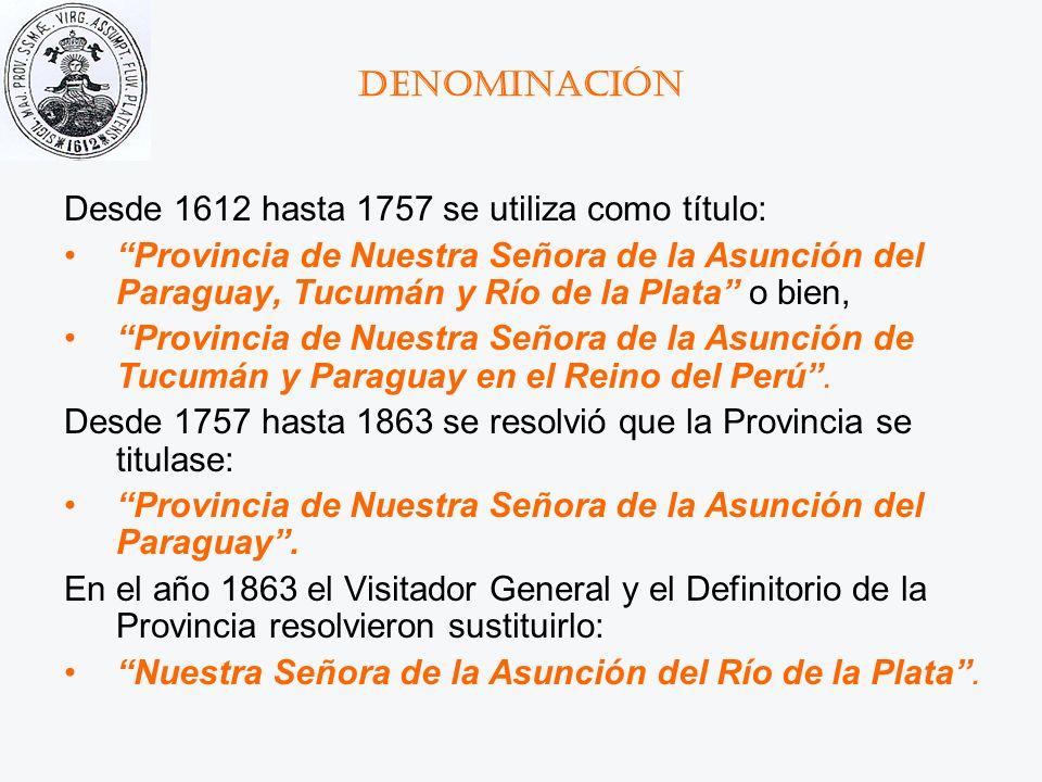 Denominación Desde 1612 hasta 1757 se utiliza como título: Provincia de Nuestra Señora de la Asunción del Paraguay, Tucumán y Río de la Plata o bien,