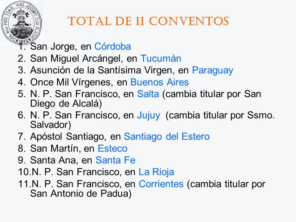 Total de 11 conventos 1.San Jorge, en Córdoba 2.San Miguel Arcángel, en Tucumán 3.Asunción de la Santísima Virgen, en Paraguay 4.Once Mil Vírgenes, en