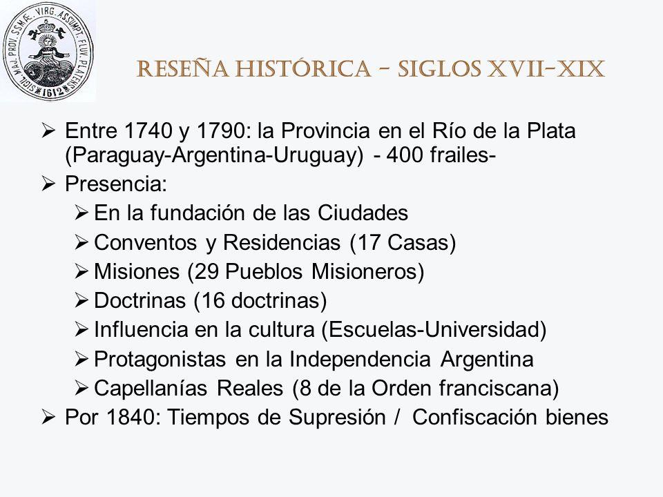 Reseña histórica - Siglos XVII-XIX Entre 1740 y 1790: la Provincia en el Río de la Plata (Paraguay-Argentina-Uruguay) - 400 frailes- Presencia: En la