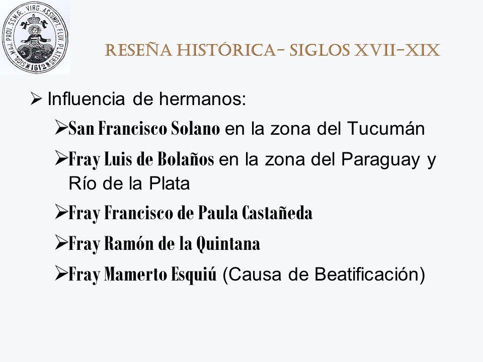 Reseña histórica- Siglos XVII-XIX Influencia de hermanos: San Francisco Solano en la zona del Tucumán Fray Luis de Bolaños en la zona del Paraguay y R