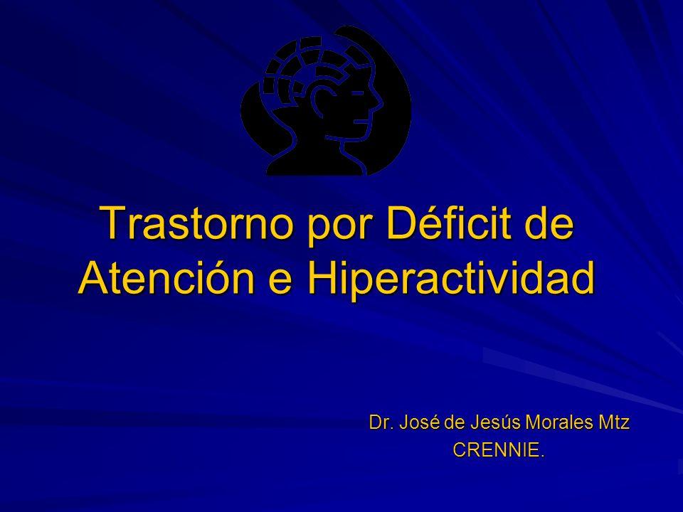 Trastorno por Déficit de Atención e Hiperactividad Dr. José de Jesús Morales Mtz CRENNIE.
