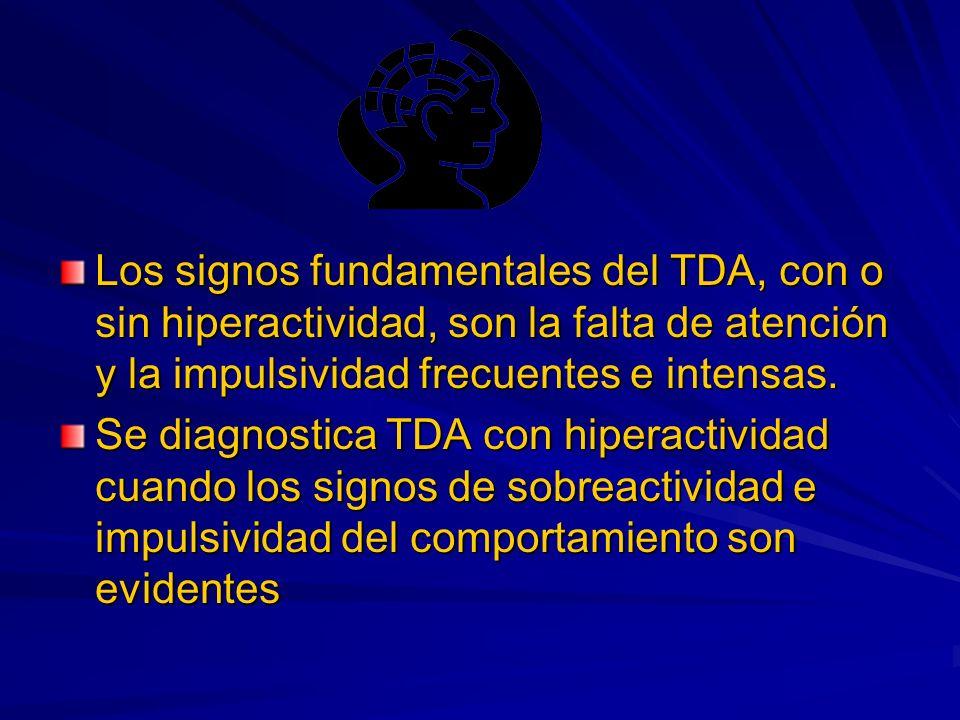 Los signos fundamentales del TDA, con o sin hiperactividad, son la falta de atención y la impulsividad frecuentes e intensas.