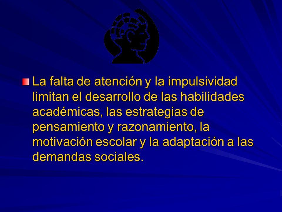 La falta de atención y la impulsividad limitan el desarrollo de las habilidades académicas, las estrategias de pensamiento y razonamiento, la motivación escolar y la adaptación a las demandas sociales.