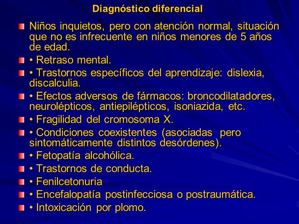 Diagnóstico diferencial Niños inquietos, pero con atención normal, situación que no es infrecuente en niños menores de 5 años de edad.