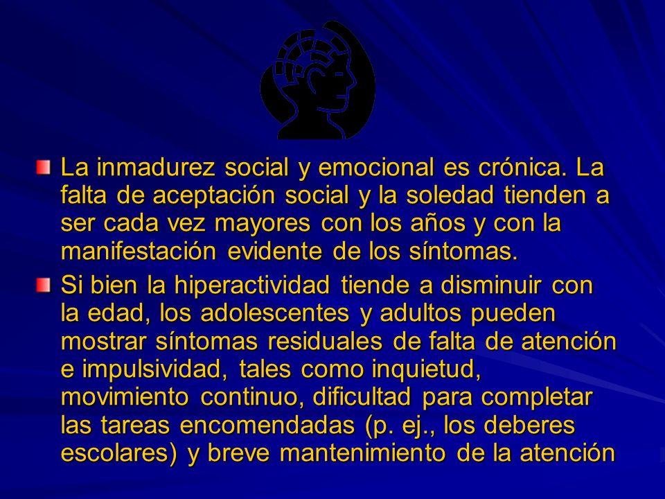 La inmadurez social y emocional es crónica.