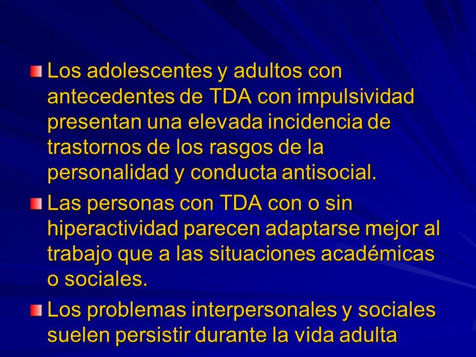 Los adolescentes y adultos con antecedentes de TDA con impulsividad presentan una elevada incidencia de trastornos de los rasgos de la personalidad y conducta antisocial.