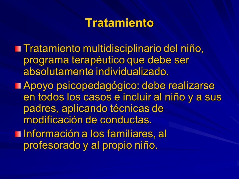 Tratamiento Tratamiento multidisciplinario del niño, programa terapéutico que debe ser absolutamente individualizado.