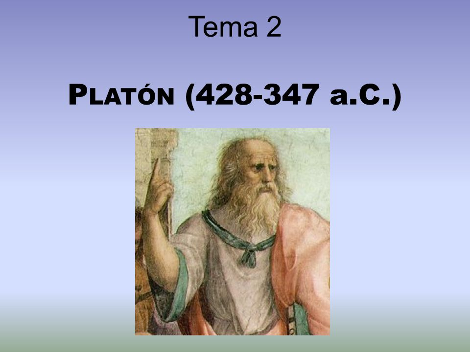 Tema 2 P LATÓN (428-347 a.C.)
