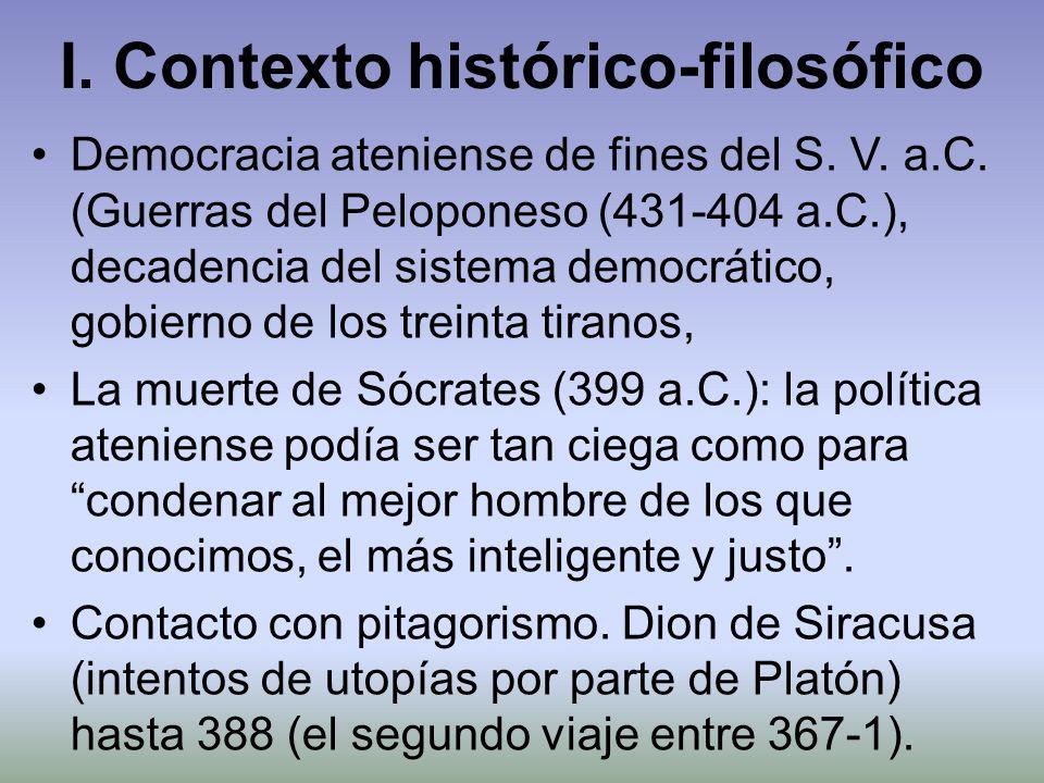 I. Contexto histórico-filosófico Democracia ateniense de fines del S. V. a.C. (Guerras del Peloponeso (431-404 a.C.), decadencia del sistema democráti