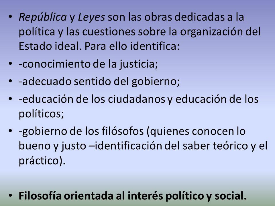 República y Leyes son las obras dedicadas a la política y las cuestiones sobre la organización del Estado ideal. Para ello identifica: -conocimiento d
