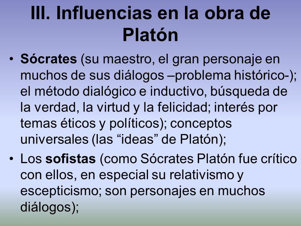 III. Influencias en la obra de Platón Sócrates (su maestro, el gran personaje en muchos de sus diálogos –problema histórico-); el método dialógico e i
