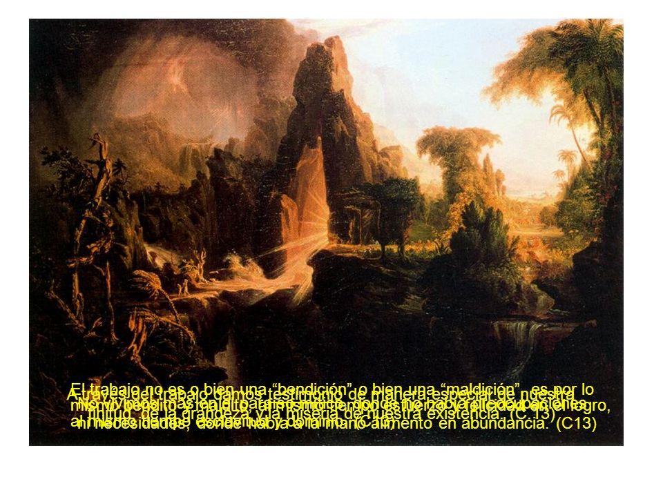 El trabajo no es o bien una bendición o bien una maldición, es por lo mismo bendito y maldito, al mismo tiempo esfuerzo y felicidad en el logro, al mismo tiempo esclavitud y dominio.