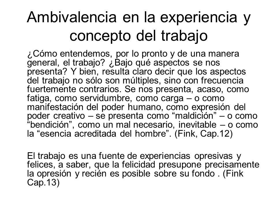 Ambivalencia en la experiencia y concepto del trabajo ¿Cómo entendemos, por lo pronto y de una manera general, el trabajo.