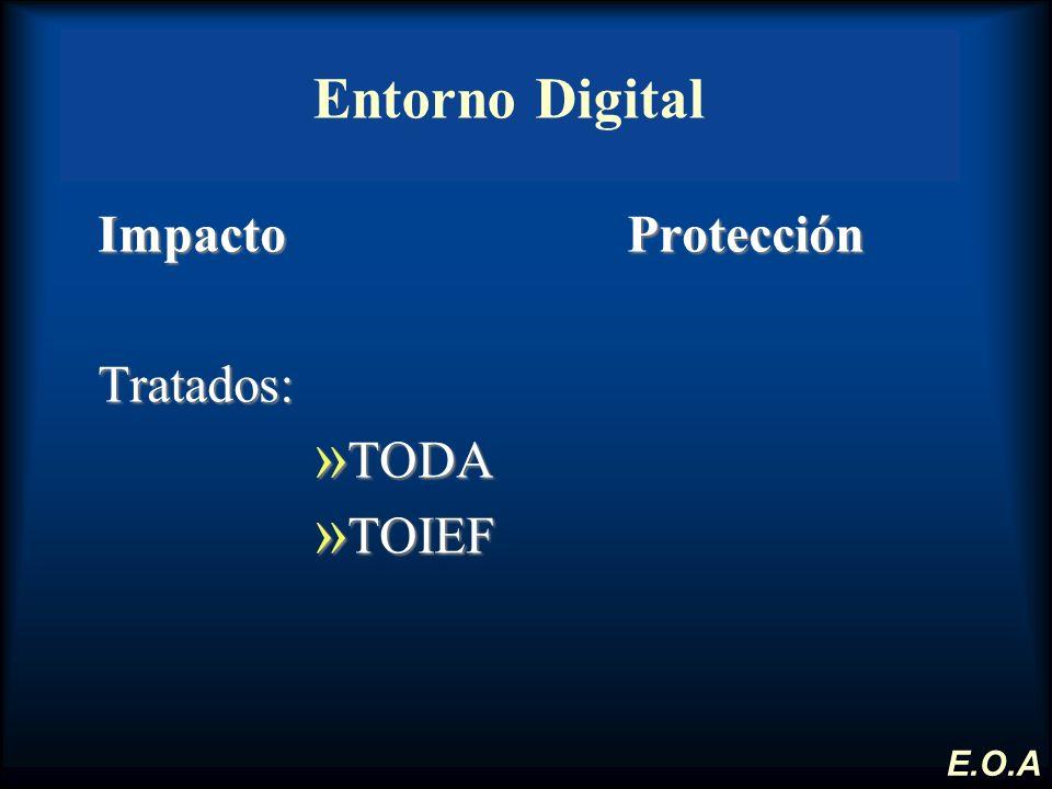 Impacto Protección Tratados: » TODA » TOIEF Entorno Digital E.O.A