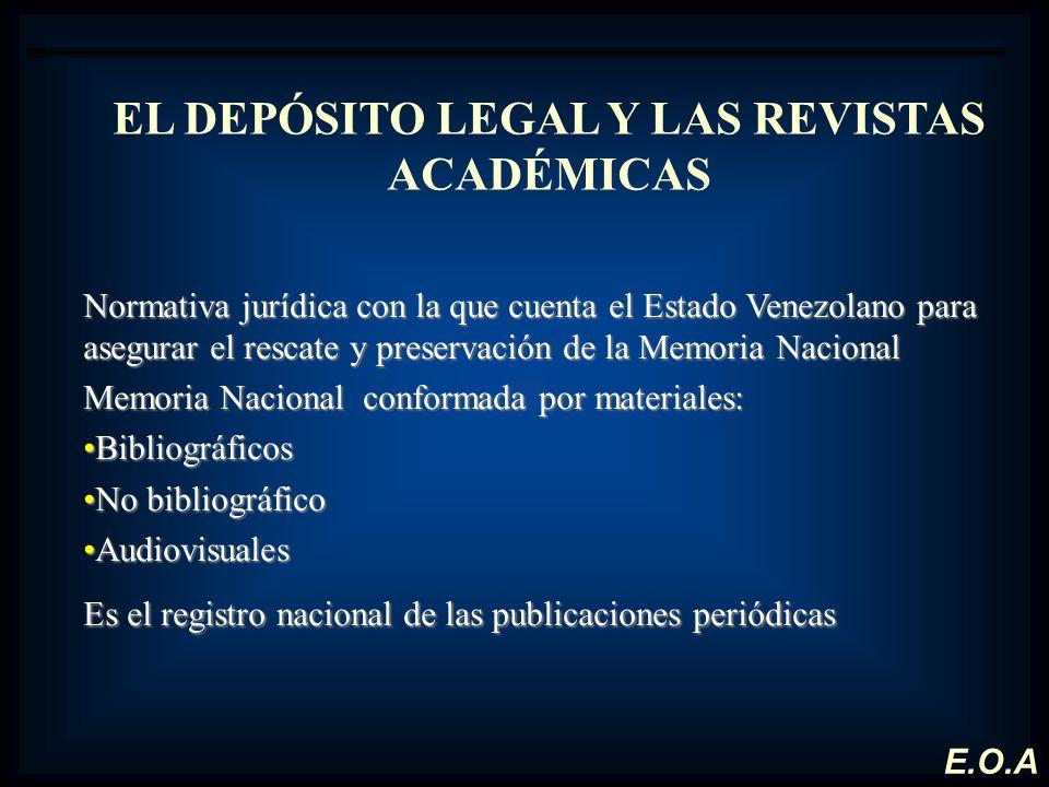 EL DEPÓSITO LEGAL Y LAS REVISTAS ACADÉMICAS Normativa jurídica con la que cuenta el Estado Venezolano para asegurar el rescate y preservación de la Me