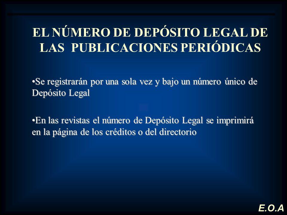 EL NÚMERO DE DEPÓSITO LEGAL DE LAS PUBLICACIONES PERIÓDICAS Se registrarán por una sola vez y bajo un número único de Depósito LegalSe registrarán por