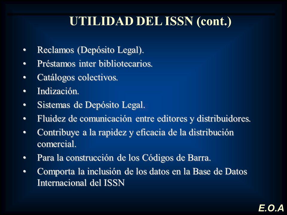 UTILIDAD DEL ISSN (cont.) Reclamos (Depósito Legal).Reclamos (Depósito Legal). Préstamos inter bibliotecarios.Préstamos inter bibliotecarios. Catálogo