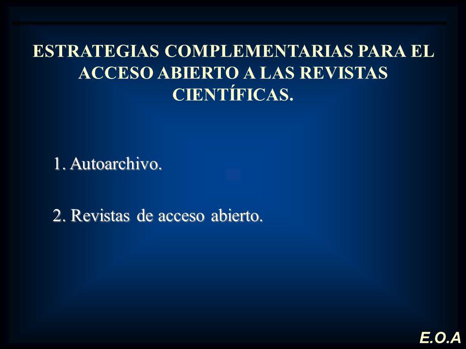 ESTRATEGIAS COMPLEMENTARIAS PARA EL ACCESO ABIERTO A LAS REVISTAS CIENTÍFICAS. 1. Autoarchivo. 2. Revistas de acceso abierto. E.O.A