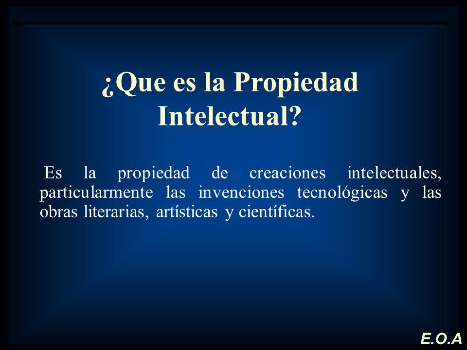 ¿Que es la Propiedad Intelectual? Es la propiedad de creaciones intelectuales, particularmente las invenciones tecnológicas y las obras literarias, ar
