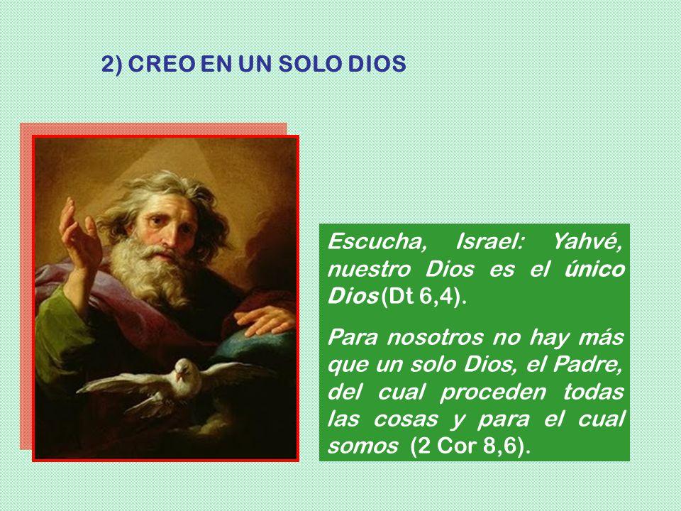 Escucha, Israel: Yahvé, nuestro Dios es el único Dios (Dt 6,4). Para nosotros no hay más que un solo Dios, el Padre, del cual proceden todas las cosas