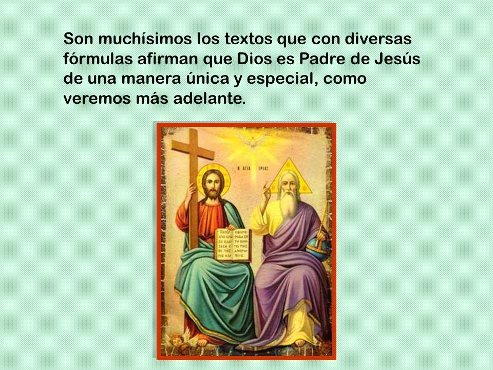 Son muchísimos los textos que con diversas fórmulas afirman que Dios es Padre de Jesús de una manera única y especial, como veremos más adelante.