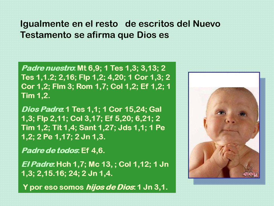 Padre nuestro: Mt 6,9; 1 Tes 1,3; 3,13; 2 Tes 1,1.2; 2,16; Flp 1,2; 4,20; 1 Cor 1,3; 2 Cor 1,2; Flm 3; Rom 1,7; Col 1,2; Ef 1,2; 1 Tim 1,2. Dios Padre