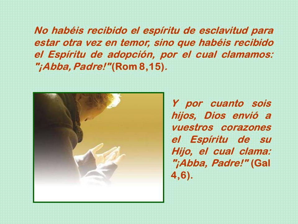 Y por cuanto sois hijos, Dios envió a vuestros corazones el Espíritu de su Hijo, el cual clama: