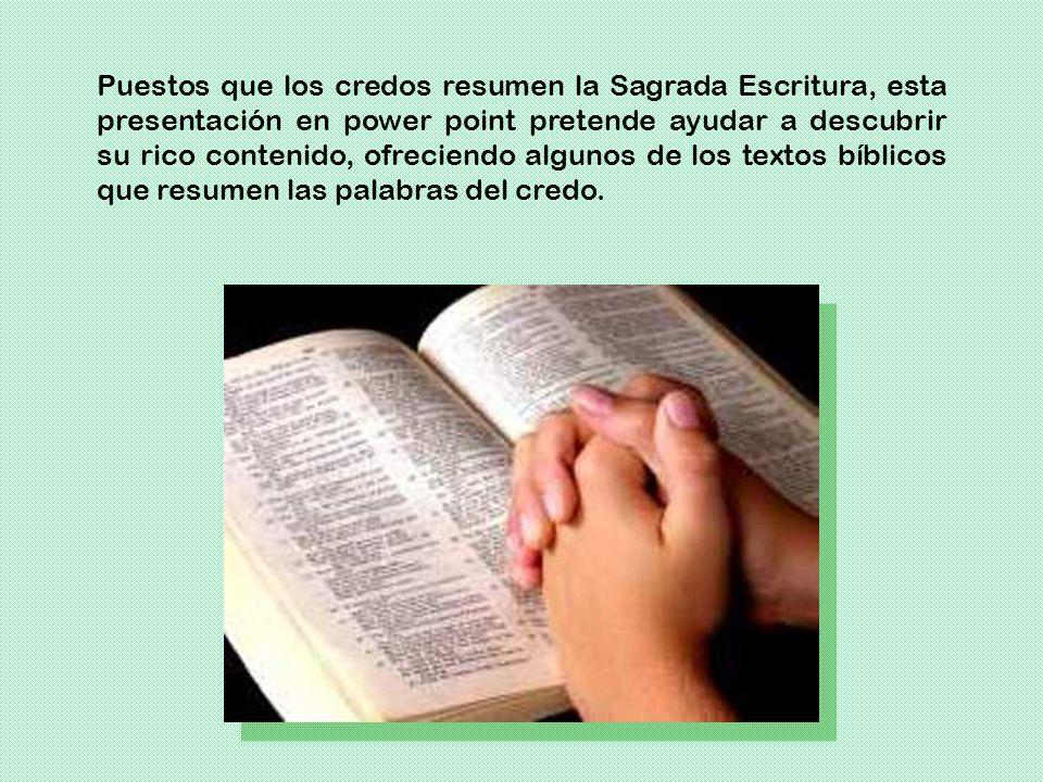 Puestos que los credos resumen la Sagrada Escritura, esta presentación en power point pretende ayudar a descubrir su rico contenido, ofreciendo alguno