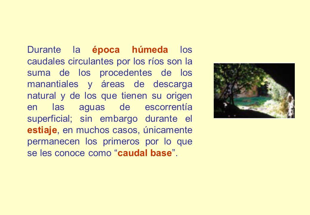 Durante la época húmeda los caudales circulantes por los ríos son la suma de los procedentes de los manantiales y áreas de descarga natural y de los q