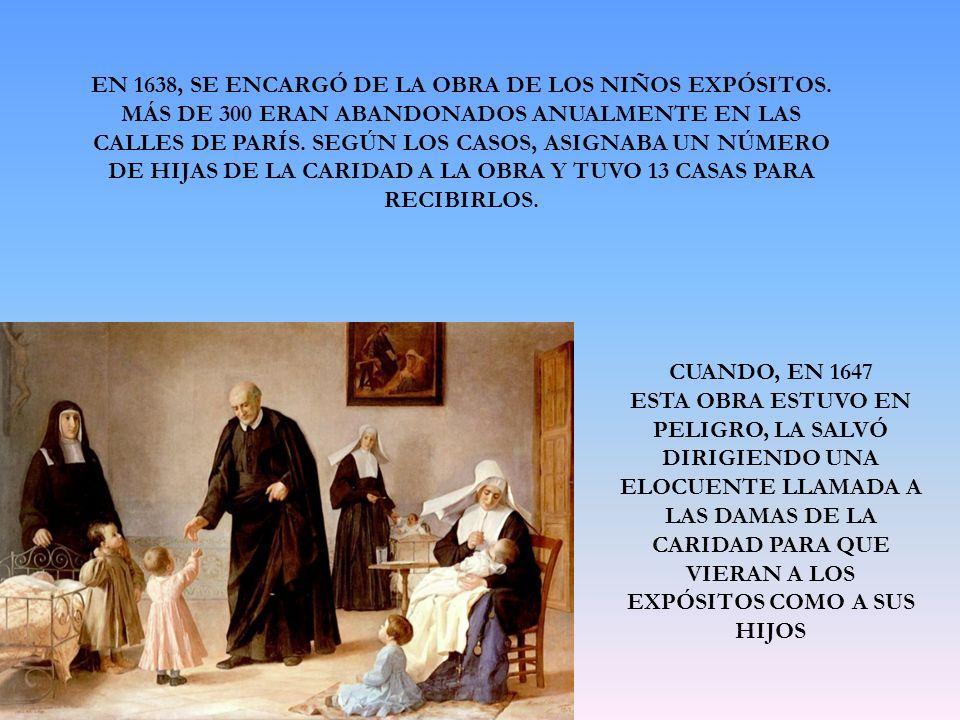 EN 1638, SE ENCARGÓ DE LA OBRA DE LOS NIÑOS EXPÓSITOS.
