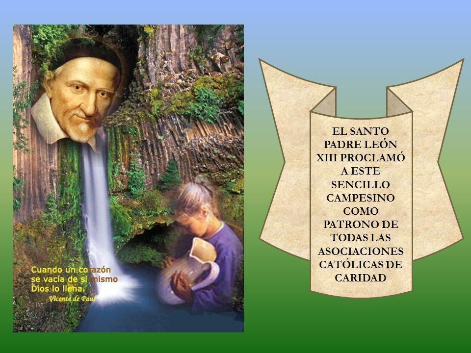 EL SANTO PADRE LEÓN XIII PROCLAMÓ A ESTE SENCILLO CAMPESINO COMO PATRONO DE TODAS LAS ASOCIACIONES CATÓLICAS DE CARIDAD