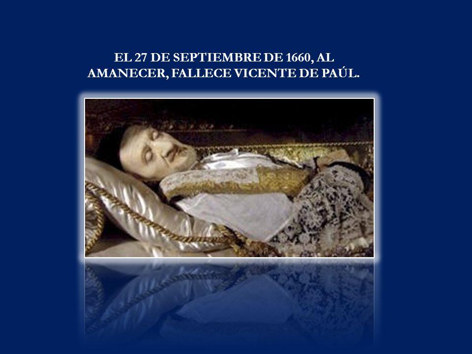 EL 27 DE SEPTIEMBRE DE 1660, AL AMANECER, FALLECE VICENTE DE PAÚL.