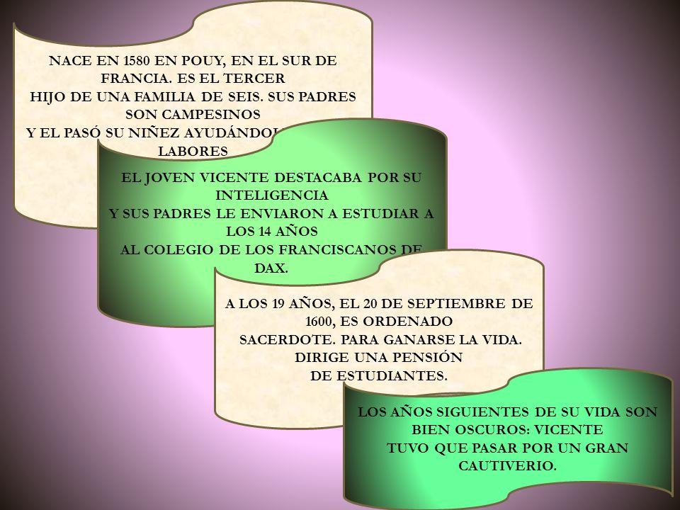 NACE EN 1580 EN POUY, EN EL SUR DE FRANCIA. ES EL TERCER HIJO DE UNA FAMILIA DE SEIS.