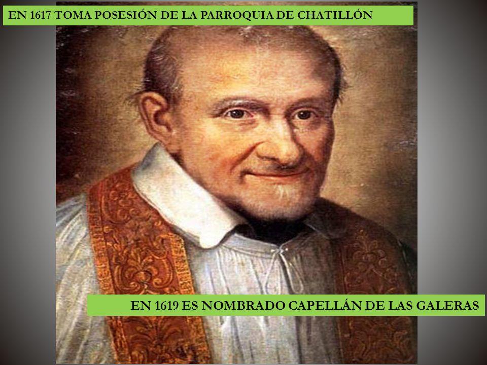 EN 1617 TOMA POSESIÓN DE LA PARROQUIA DE CHATILLÓN EN 1619 ES NOMBRADO CAPELLÁN DE LAS GALERAS