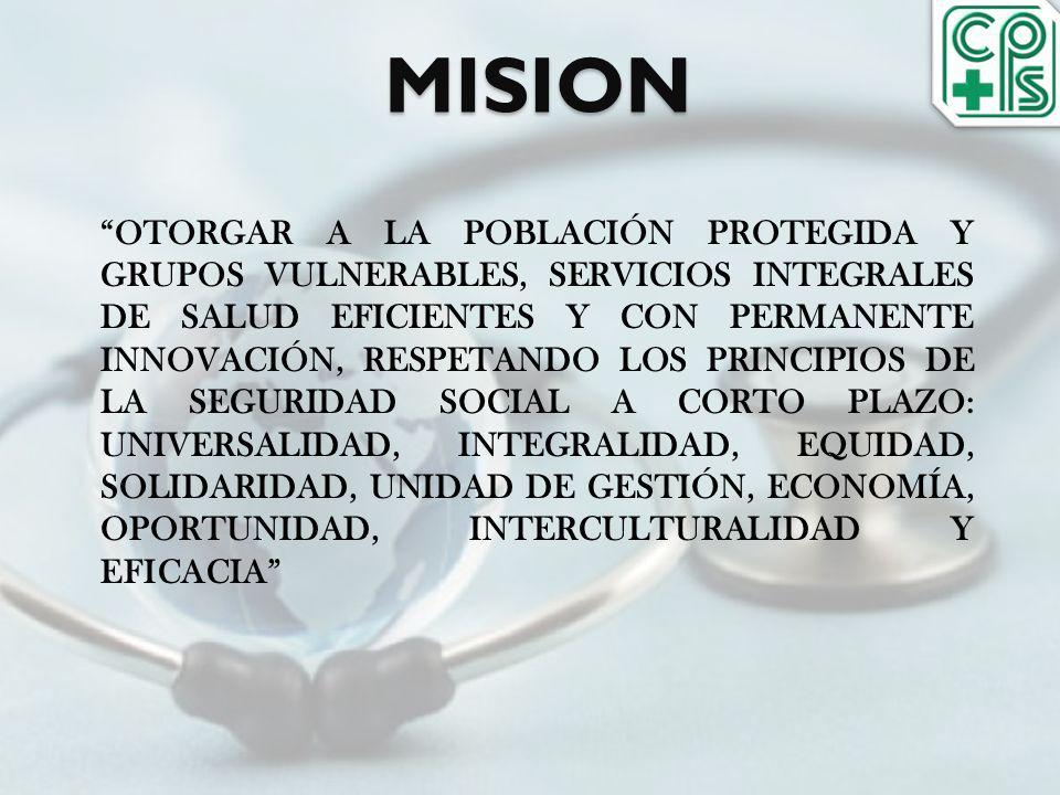 MISION OTORGAR A LA POBLACIÓN PROTEGIDA Y GRUPOS VULNERABLES, SERVICIOS INTEGRALES DE SALUD EFICIENTES Y CON PERMANENTE INNOVACIÓN, RESPETANDO LOS PRI